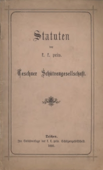 Statuten der k. k. priv. Teschner Schützengesellschaft, 1891