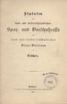 Statuten der land- und forstwirthschaftlichen Spar- und Vorschutzcassa des land- und forstwirthschaftlichen Filial-Vereines in Teschen, 1890