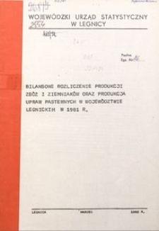 Bilansowe rozliczenie produkcji zbóż i ziemniaków oraz produkcja upraw pastewnych w województwie legnickim w 1981 r.