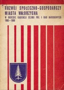 Rozwój społeczno-gospodarczy miasta Wałbrzycha w okresie kadencji Sejmu PRL i Rad Narodocych 1965-1968