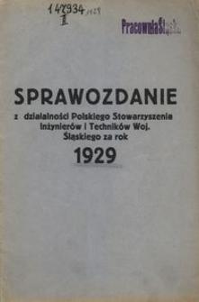 Sprawozdanie z Działalności Polskiego Stowarzyszenia Inżynierów i Techników Województwa Śląskiego za rok 1929