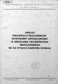 Analiza kwalifikacji pracowników gospodarki uspołecznionej m. Wrocławia i województwa wrocławskiego na tle sytuacji kadrowej w kraju