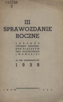 Sprawozdanie Roczne Zarządu Związku Akademików Ślązaków przy Politechnice Lwowskiej. III za rok administracyjny 1938