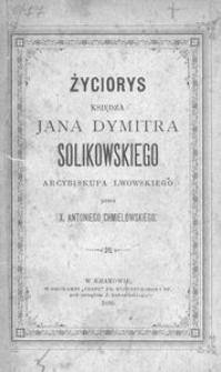 Życiorys księdza Jana Dymitra Solikowskiego Arcybiskupa Lwowskiego