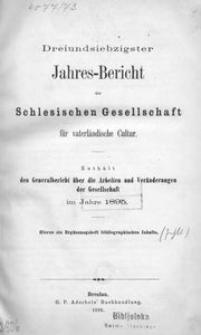 Jahres-Bericht der Schlesischen Gesellschaft für vaterlandische Cultur. Enthält den Generalbericht über die Arbeiten und Veränderungen der Gesselschaft im Jahre 1895