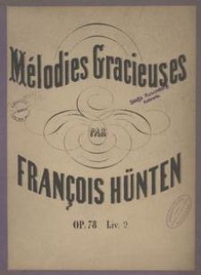 Mélodies gracieuses. Trois rondeaux et rois airs varies sur des Thêmes favoris composes pour le piano, op. 78. Liv. 2
