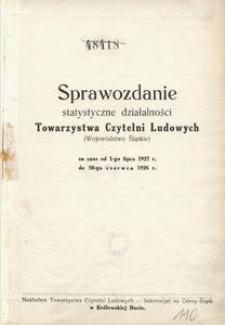 Sprawozdanie statystyczne działalności Towarzystwa Czytelni Ludowych (województwo śląskie). Za czas od 1-go lipca 1927 r. do 30-go czerwca 1928 r.