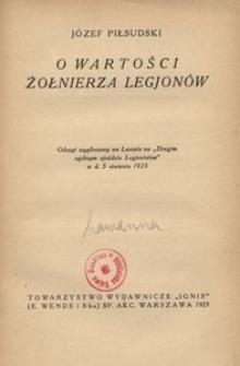 O wartości żołnierza Legjonów. Odczyt wygłoszony we Lwowie na Drugim ogólnym zjeździe Legjonistów w d. 5 sierpnia 1923