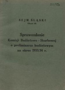 Sprawozdanie Komisji Budżetowo-Skarbowej o Preliminarzu Budżetowym na Okres 1933/34