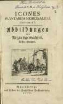 Icones plantarum medicinalium. Centuria I. = Abbildungen von Arzneygewächsen. Erstes Hundert