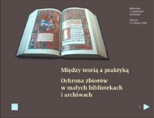 Między teorią a praktyką. Ochrona zbiorów w małych bibliotekachi archiwach. Materiały z konferencji naukowej, Cieszyn 3–5 marca 2010