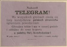 Nadszedł telegram! We wszystkich gminach cieszą się listy kandydatów polskich stronnictw ogromnem powodzeniem