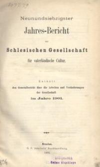 Jahres-Bericht der Schlesischen Gesellschaft für vaterlandische Cultur. Enthält den Generalbericht über die Arbeiten und Veränderungen der Gesselschaft im Jahre 1901
