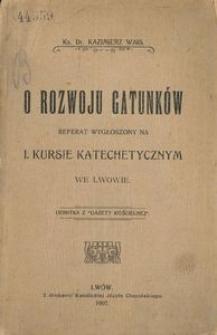 O rozwoju gatunków. Referat wygłoszony na I. kursie katechetycznym we Lwowie