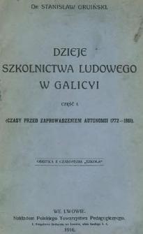 Dzieje szkolnictwa ludowego w Galicyi. Cz. 1, (Czasy przed zaprowadzeniem autonomii 1772-1861)