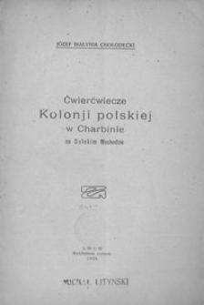 Ćwierćwiecze Kolonji polskiej w Charbinie na Dalekim Wschodzie