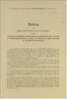 Antrag des Abgeordneten Franz Fuchs und Genossen, betreffend die Erlassung eines Verbotes der Verwendung von jungen Leuten unter 18 Jahren in fabriksmässigen Betrieben, in welchen zur Erlernung der Arbeit nicht mehr als sechs Monate notwending sind - Wien 20.7.1911