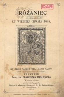 Różaniec z obrazkami ku większej chwale Boga, na cześć Najświętszej Maryi Panny, oraz ku pożytkowi duchownemu wiernych przez ks. Franciszka Masłowicza.