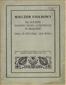 """""""Wieczór fiołkowy na dochód budowy Domu Ludowego w Krakowie dnia 27 stycznia 1910 roku"""""""