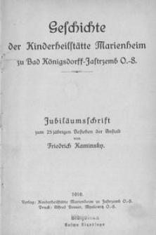 Geschichte der Kinderheilstätte Marienheim zu Bad Königsdorff-Jastrzemb O.-S. Jubiläumschrift zum 25-jährigen Bestehen der Anstalt