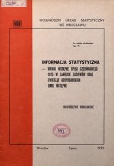 Informacja statystyczna. Wstpępne wyniki spisu czerwcowego 1975 w zakresie zasiewów oraz zwierząt gospodarskich. Dane wstępne. Województwo wrocławskie