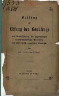 Beitrag zur Lösung der Bankfrage. Mit Berücksichtigung der gegenwärtigen volkswirtschaftlichen Verhältnisse der österreichisch-ungarischen Monarchie