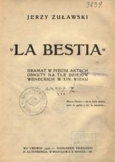 La Bestia. Dramat w 5 aktach osnuty na tle dziejów weneckich w 14 wieku