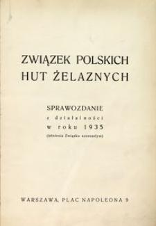 Związek Polskich Hut Żelaznych. Sprawozdanie z działalności w roku 1935 (istnienia Związku szesnastym)