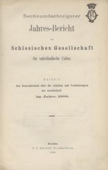 Jahres-Bericht der Schlesischen Gesellschaft für vaterlandische Cultur. Enthält den Generalbericht über die Arbeiten und Veränderungen der Gesselschaft im Jahre 1908