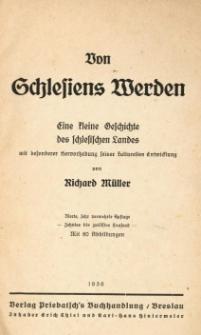 Von Schlesiens Werden : eine kleine Geschichte des schlesischen Landes mit besonderer Hervorhebung seiner kulturellen Entwicklung.