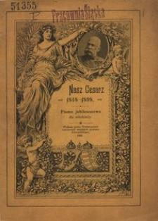 Nasz cesarz. Pismo jubileuszowe dla młodzieży na pamiątkę 50 letniego jubileuszu panowania Jego Cesarskiej Mości Franciszka Józefa I