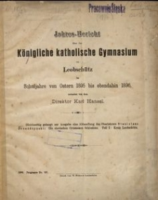 Jahresbericht über das Königliche Katholische Gymnasium zu Leobschütz im Schuljahre von Osteren 1895 bis Ebendahin 1896