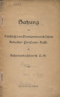 Satzung der Fürstlich von Donnersmarck'schen Arbeiter-Pensions -Kasse zu Schwientochlowitz O.-S.
