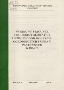 Wynikowy szacunek produkcji głównych ziemiopłodów rolnych, ogrodniczych i upraw pastewnych w 1994 r.