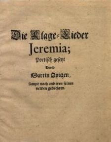 Die Klage-Lieder Jeremia. Poetisch gesetzt Durch Martin Opitzen ; sampt noch anderen seinen newen gedichten.