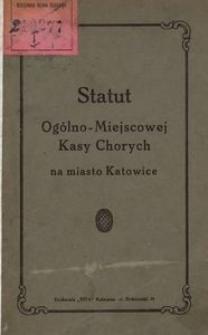 Statut Ogólno-Miejscowej Kasy Chorych na miasto Katowice zestawiony wedle przepisu § 321 Ordynacji Ubezpieczeń z dnia 19 lipca 1911 r.