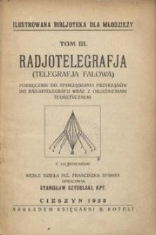 Radjotelegrafja (telegrafja falowa). Podręcznik do sporządzania przyrządów do radjotelegrafji wraz z objaśnieniami teoretycznemi