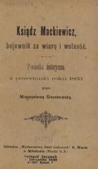 Ksiądz Mackiewicz bojownik za wiarę i wolność. Powiastka historyczna z powstania roku 1863