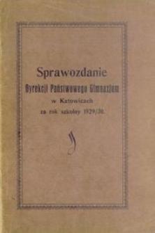 Sprawozdanie Dyrekcji Państwowego Gimnazjum w Katowicach. Za rok 1929/30