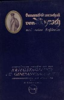 Generalfeldmarschall von Woyrsch und seine Schlesier. Eigenhändige Auszüge aus seinem Kriegstagebuch. Lebensgeschichte des Feldherrn