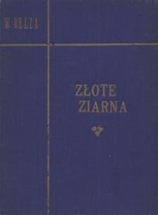 Złote ziarna zebrane z dzieł pisarzy polskich
