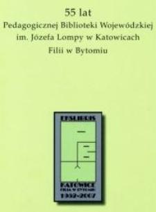 55 [pięćdziesiąt pięć] lat Pedagogicznej Biblioteki Wojewódzkiej im. Józefa Lompy w Katowicach Filii w Bytomiu