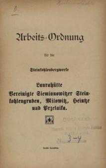 Arbeits-Ordnung für die Steinkohlenbergwerke Laurahütte, vereinigte Siemianowitzer Steinkohlengruben, Milowitz, Heintze und Przelaika