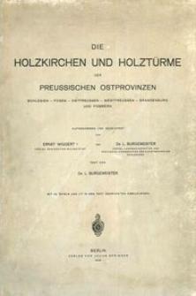 Die Holzkirchen und Holztürme der Preussischen Ostprovinzen. Schlesien-Posen-Ostpreussen-Westpreussen-Branderburg und Pommern