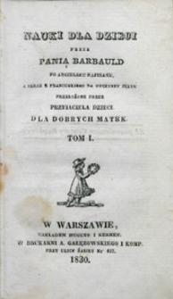 Nauki dla dzieci przez Panią Barbauld po angielsku napisane, a teraz z francuskiego na oyczysty język przełożone przez Przyjaciela Dzieci dla dobrych matek. T. 1