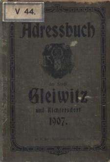 Neues Adress- und Geschäfts-Handbuch von Gleiwitz und der Ortschaft Richtersdorf 1907