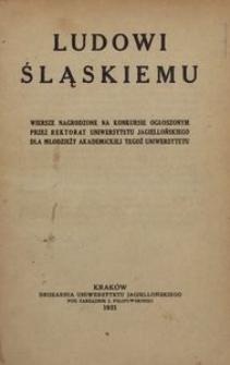 Ludowi śląskiemu. Wiersze nagrodzone na konkursie ogłoszonym przez rektorat Uniwersytetu Jagiellońskiego dla młodzieży akademickiej tegoż uniwersytetu