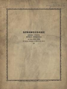 Sprawozdanie Zarządu i Dyrekcji Spółki Brackiej za lata 1933 i 1934 za Walne Zebranie w dniu 21 XII 1934 r.