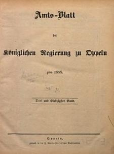 Chronologisches Verzeichniß der Bekanntmachungen, welche in den im Jahre 1888 ausgegebenen Amtsblättern der Königlichen Regierung zu Oppeln erschienenen sind