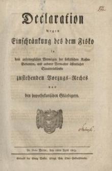 Declaration wegen Einschränkung des dem Fisko in dem unbeweglichen Vermögen der fiskalischen Kassen-Bedienten, und anderer Verwalter öffentlicher Staatseinkünfte zustehenden Vorzugs-Rechts vor den hypothekarischen Gläubigern. De Dato Berlin, den 18ten April 1803